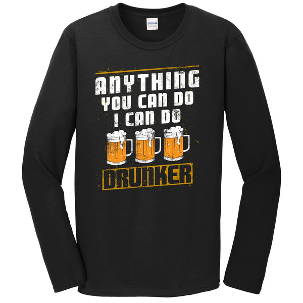 Anything You Can Do I Can Do Drunker Funny Drinking Long Sleeve T-Shirt
