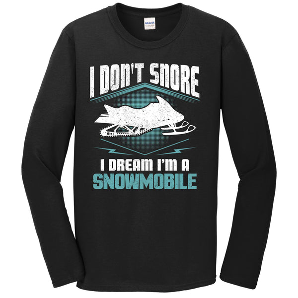 I Don't Snore I Dream I'm A Snowmobile Snowmobiling Long Sleeve T-Shirt