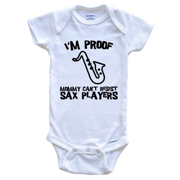 I'm Proof Mommy Can't Resist Sax Players Funny Saxophone Baby Onesie