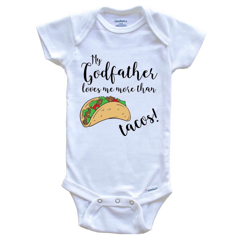 My Godfather Loves Me More Than Tacos Funny Godchild Onesie - One Piece Baby Bodysuit