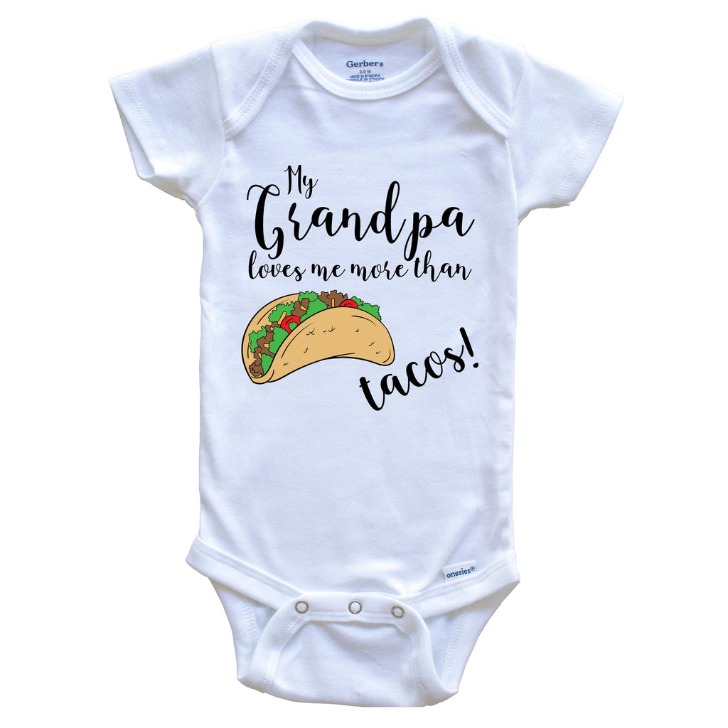 My Grandpa Loves Me More Than Tacos Funny Grandchild Onesie - One Piece Baby Bodysuit