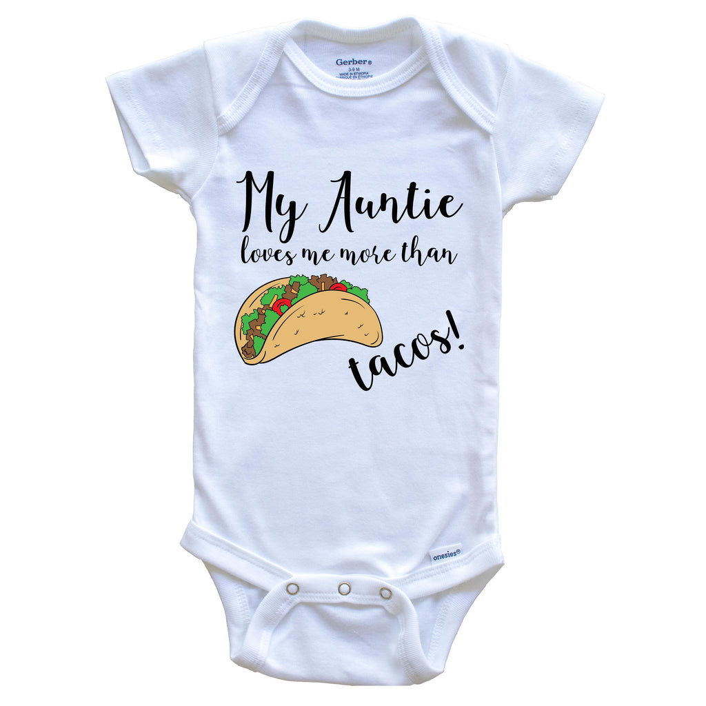 My Auntie Loves Me More Than Tacos Funny Niece Nephew Onesie - One Piece Baby Bodysuit