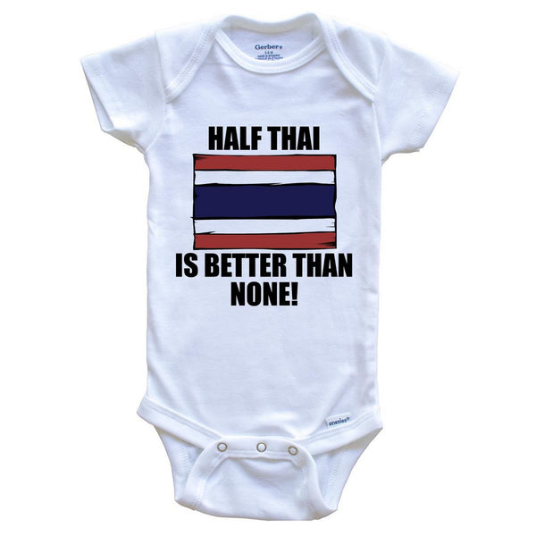 Half Thai Is Better Than None Baby Onesie