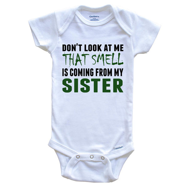 Don't Look At Me That Smell Is Coming From My Sister Onesie - Funny Baby Bodysuit