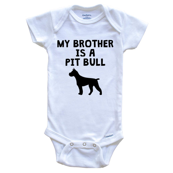 My Brother Is A Pit Bull Baby Onesie