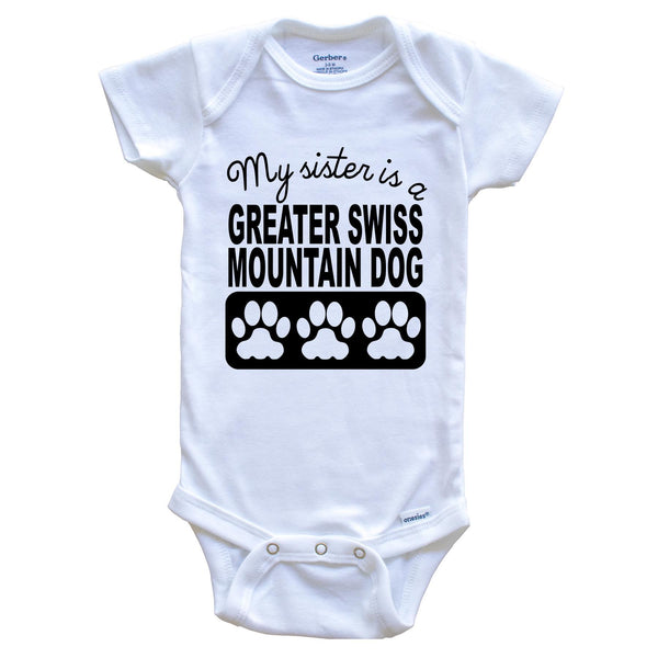 My Sister Is A Greater Swiss Mountain Dog Baby Onesie