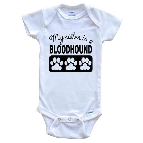 My Sister Is A Bloodhound Baby Onesie
