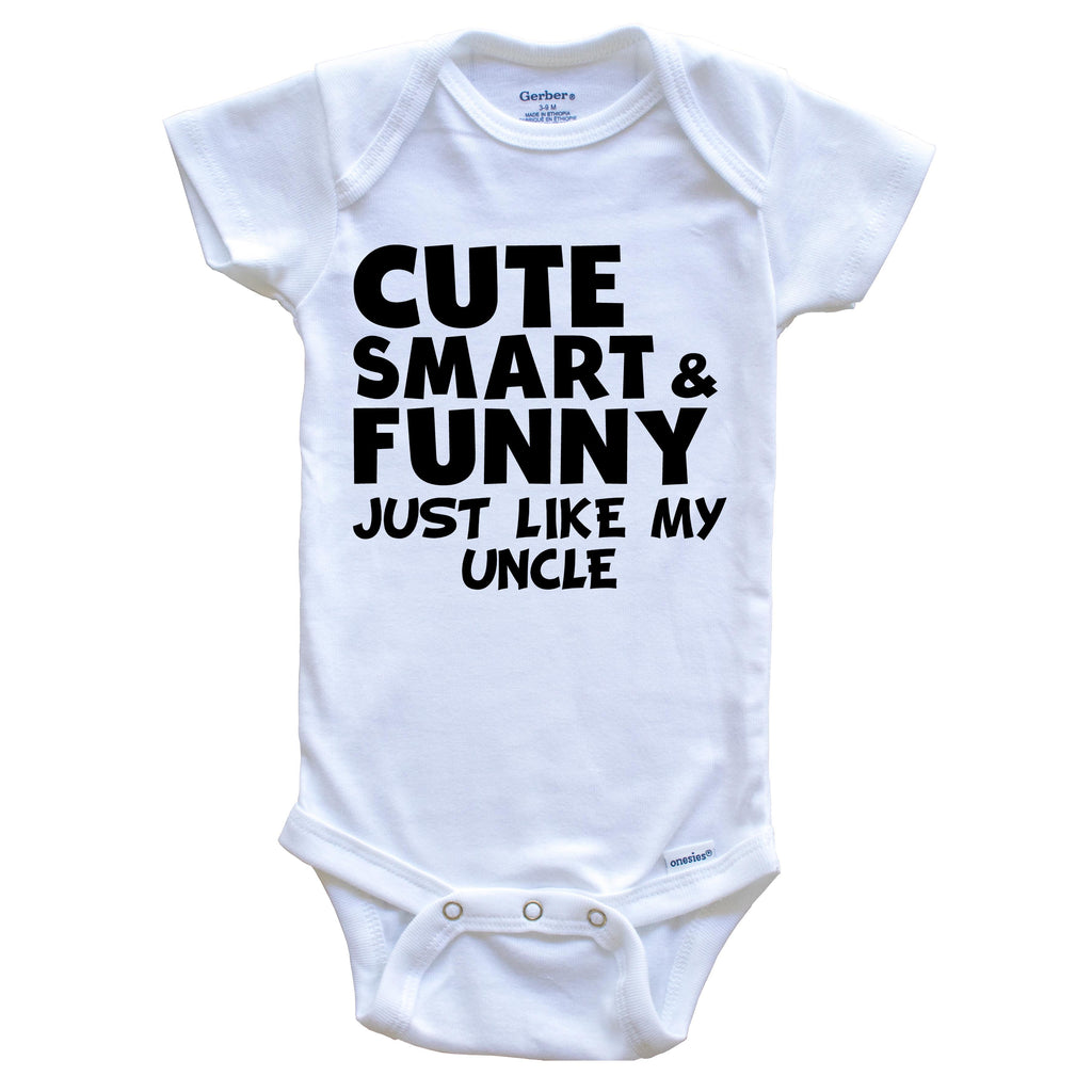 Cute Smart And Funny Like My Uncle Funny Baby Onesie