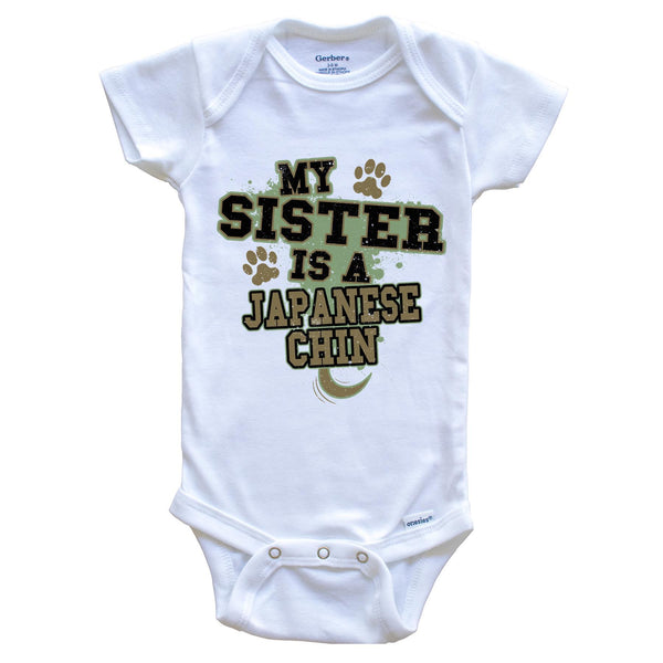 My Sister Is A Japanese Chin Funny Dog Baby Onesie