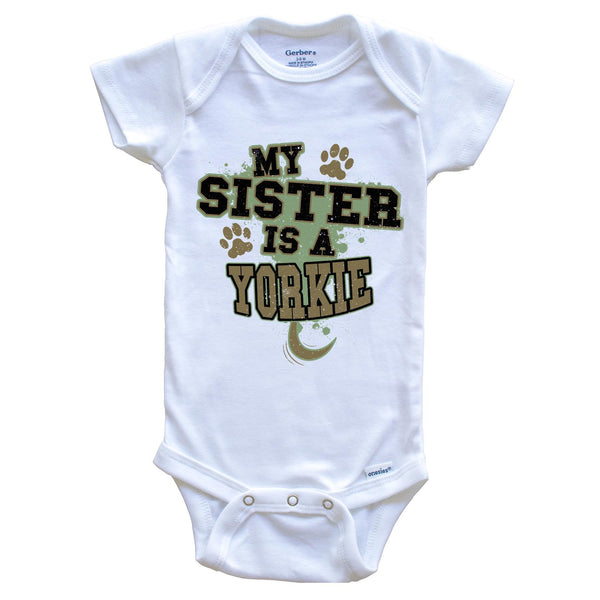 My Sister Is A Yorkie Funny Dog Baby Onesie
