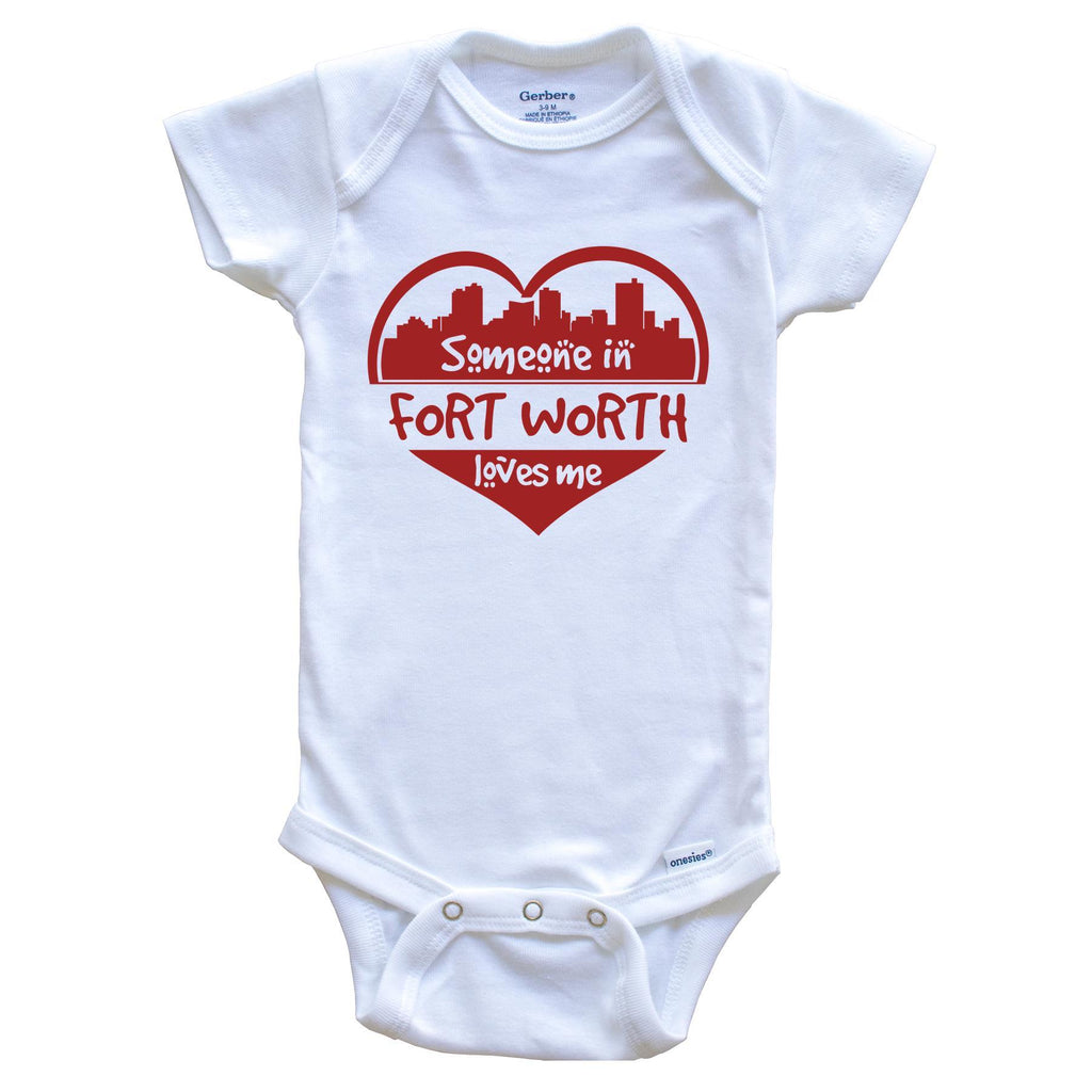 Someone in Fort Worth Loves Me Fort Worth Texas Skyline Heart Baby Onesie