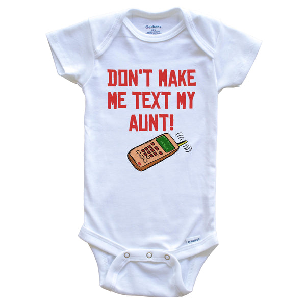 Don't Make Me Text My Aunt Funny Niece Nephew Baby Onesie