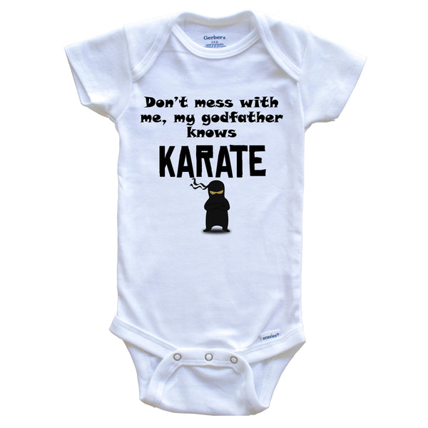 Don't Mess With Me My Godfather Knows Karate Funny Godchild Baby Onesie