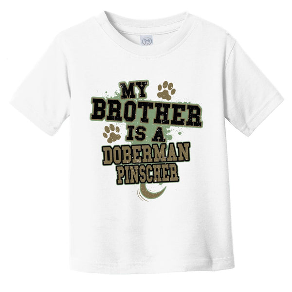 My Brother Is A Doberman Pinscher Funny Dog Infant Toddler T-Shirt