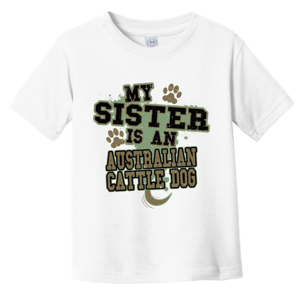 My Sister Is An Australian Cattle Dog Funny Dog Infant Toddler T-Shirt