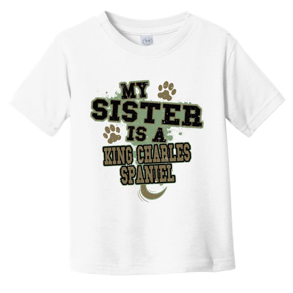 My Sister Is A King Charles Spaniel Funny Dog Infant Toddler T-Shirt