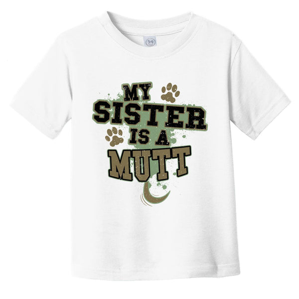 My Sister Is A Mutt Funny Dog Infant Toddler T-Shirt