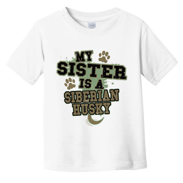 My Sister Is A Siberian Husky Funny Dog Infant Toddler T-Shirt