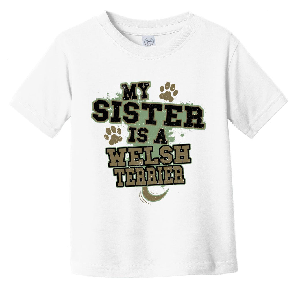 My Sister Is A Welsh Terrier Funny Dog Infant Toddler T-Shirt