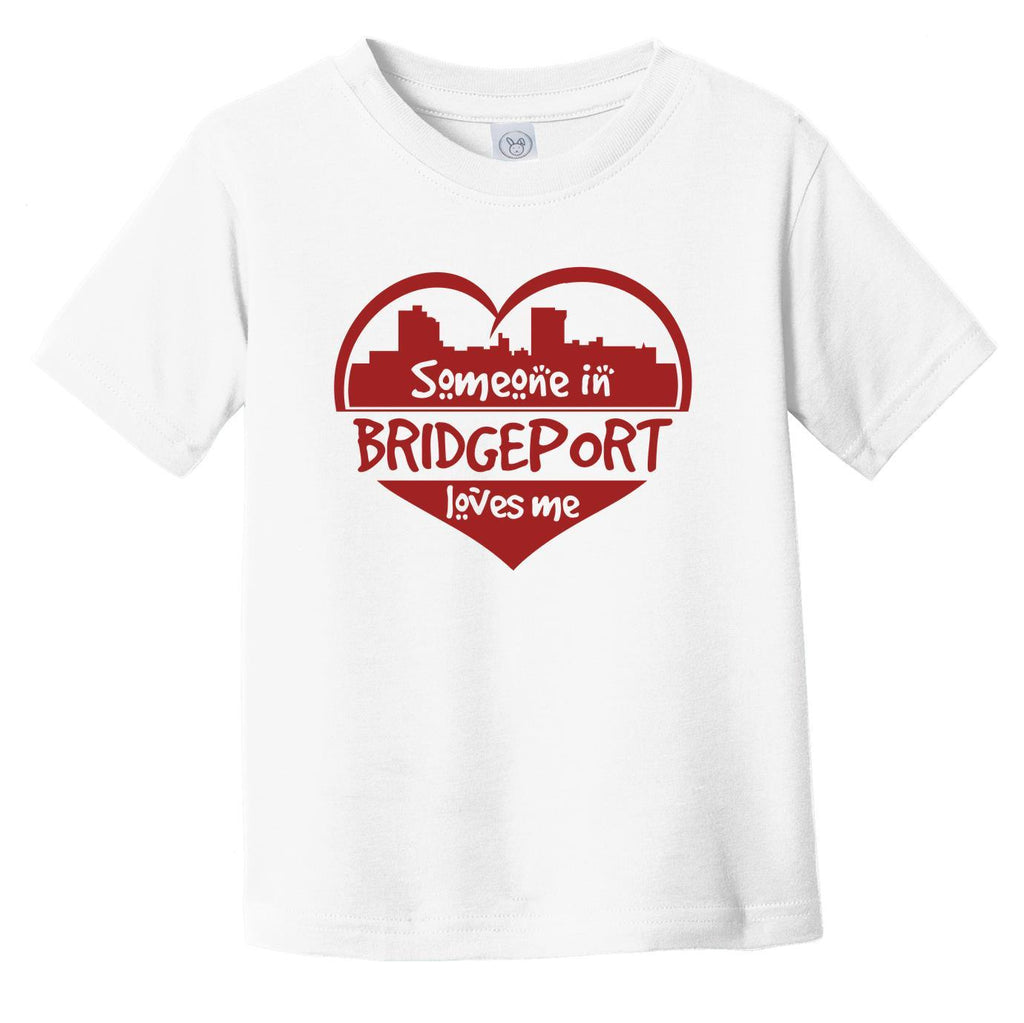 Someone in Bridgeport Loves Me Bridgeport Connecticut Skyline Heart Infant Toddler T-Shirt