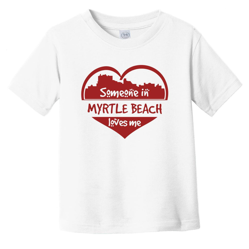 Someone in Myrtle Beach Loves Me Myrtle Beach South Carolina Skyline Heart Infant Toddler T-Shirt