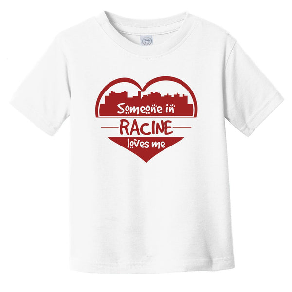 Someone in Racine Loves Me Racine Wisconsin Skyline Heart Infant Toddler T-Shirt