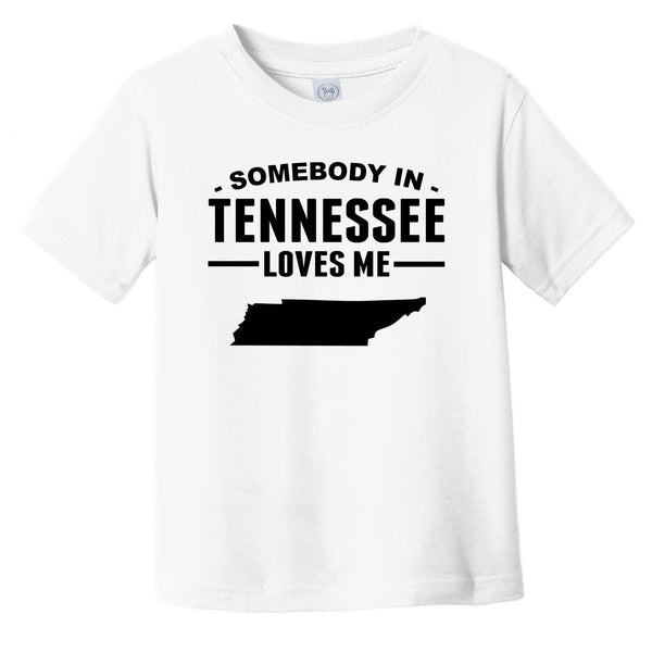 Somebody In Tennessee Loves Me Infant Toddler T-Shirt - Tennessee Infant Toddler Shirt