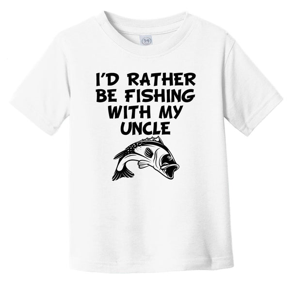 I'd Rather Be Fishing With My Uncle Funny Infant Toddler T-Shirt
