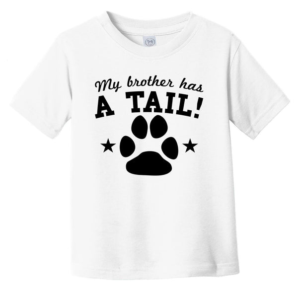 My Brother Has A Tail Funny Infant Toddler T-Shirt For Dog Owners