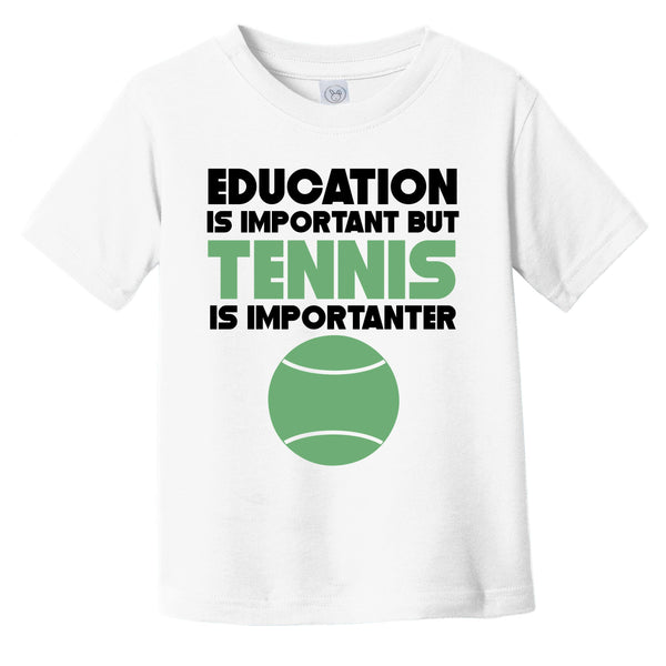 Education Is Important But Tennis Is Importanter Funny Infant Toddler T-Shirt