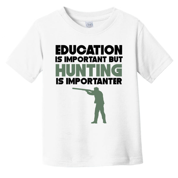 Education Is Important But Hunting Is Importanter Funny Infant Toddler T-Shirt