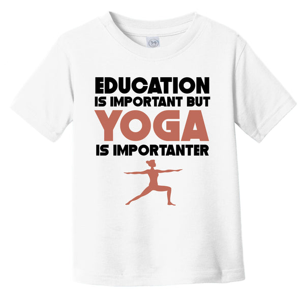 Education Is Important But Yoga Is Importanter Funny Infant Toddler T-Shirt