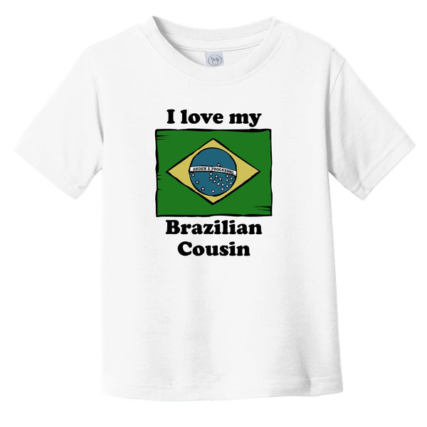 I Love My Brazilian Cousin Brazil Flag Infant Toddler T-Shirt