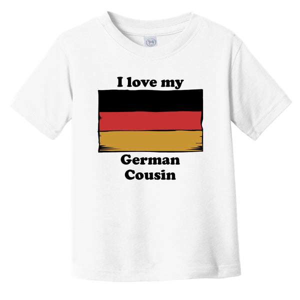 I Love My German Cousin Germany Flag Infant Toddler T-Shirt