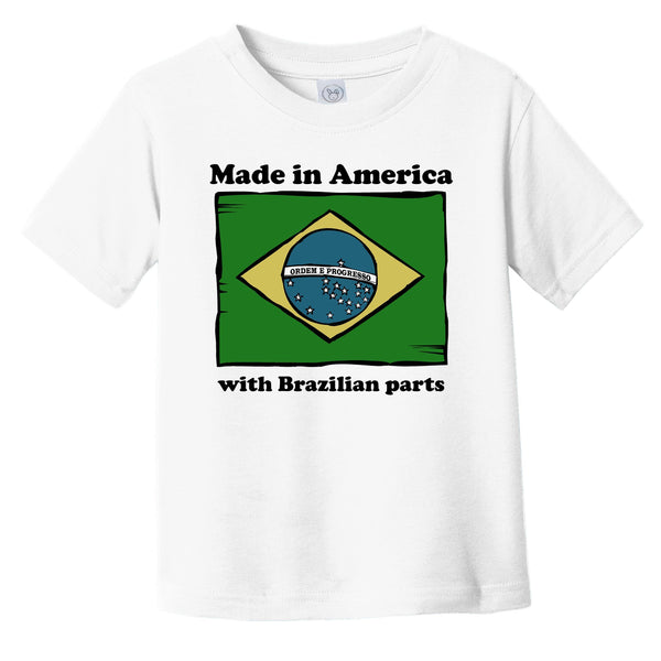 Made In America With Brazilian Parts Funny Brazil Flag Infant Toddler T-Shirt