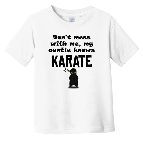 Don't Mess With Me My Auntie Knows Karate Funny Niece Nephew Infant Toddler T-Shirt