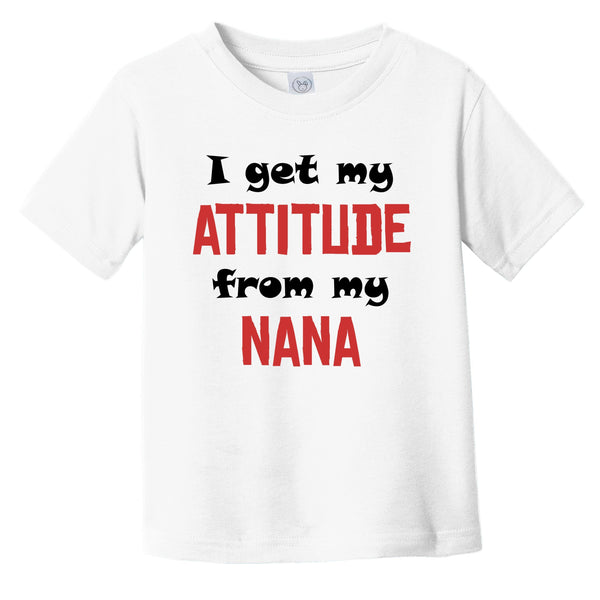 I Get My Attitude From My Nana Funny Grandchild Infant Toddler T-Shirt
