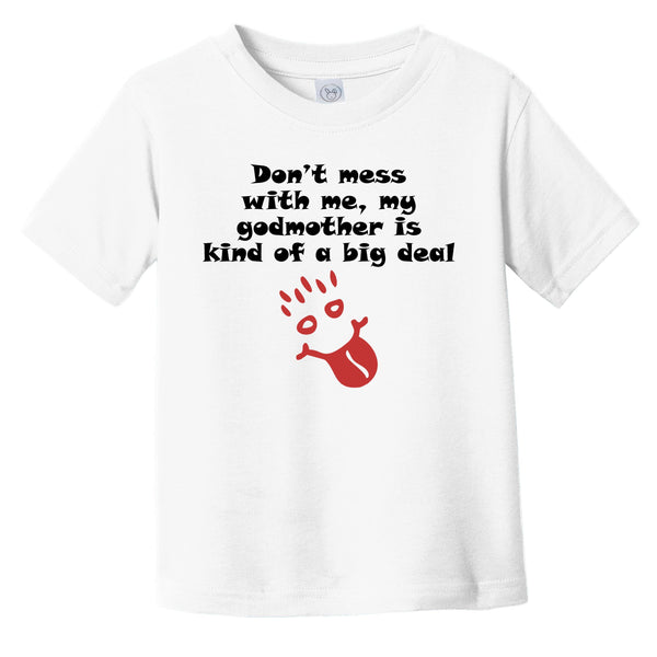 Don't Mess With Me My Godmother Is Kind Of A Big Deal Funny Godchild Infant Toddler T-Shirt