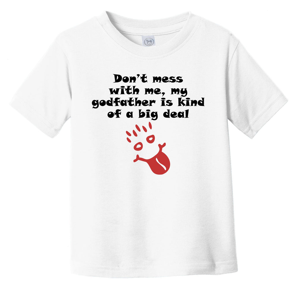 Don't Mess With Me My Godfather Is Kind Of A Big Deal Funny Godchild Infant Toddler T-Shirt