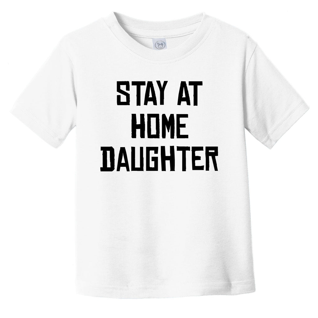 Stay At Home Daughter Funny Infant Toddler T-Shirt