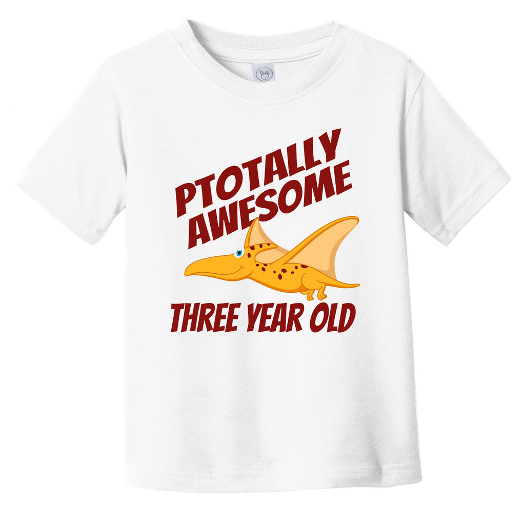 Ptotally Awesome Three Year Old Pterodactyl Funny Dinosaur 3rd Birthday Infant Toddler T-Shirt