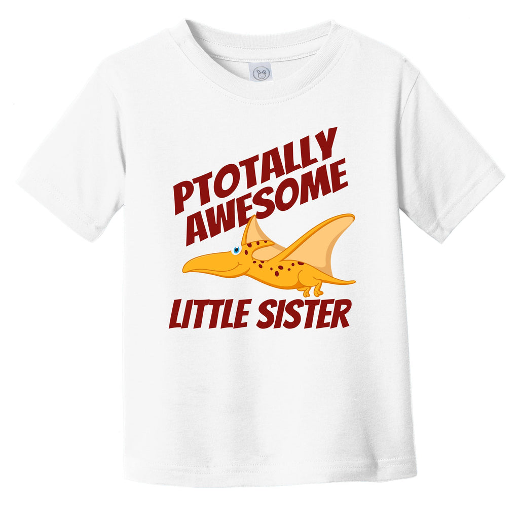 Ptotally Awesome Little Sister Pterodactyl Funny Dinosaur Infant Toddler T-Shirt