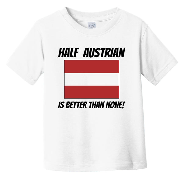 Half Austrian Is Better Than None Austria Flag Funny Infant Toddler T-Shirt