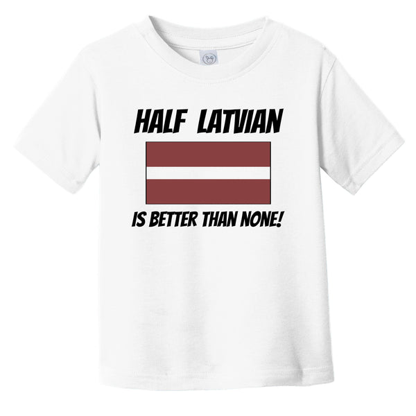 Half Latvian Is Better Than None Latvia Flag Funny Infant Toddler T-Shirt