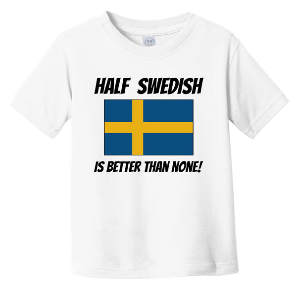 Half Swedish Is Better Than None Sweden Flag Funny Infant Toddler T-Shirt