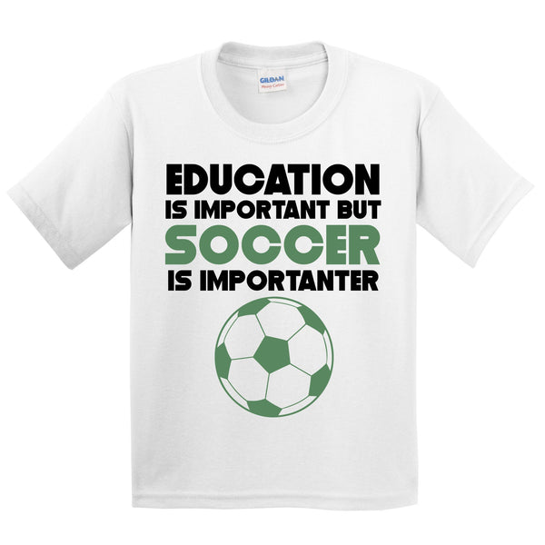 Education Is Important But Soccer Is Importanter Funny T-Shirt