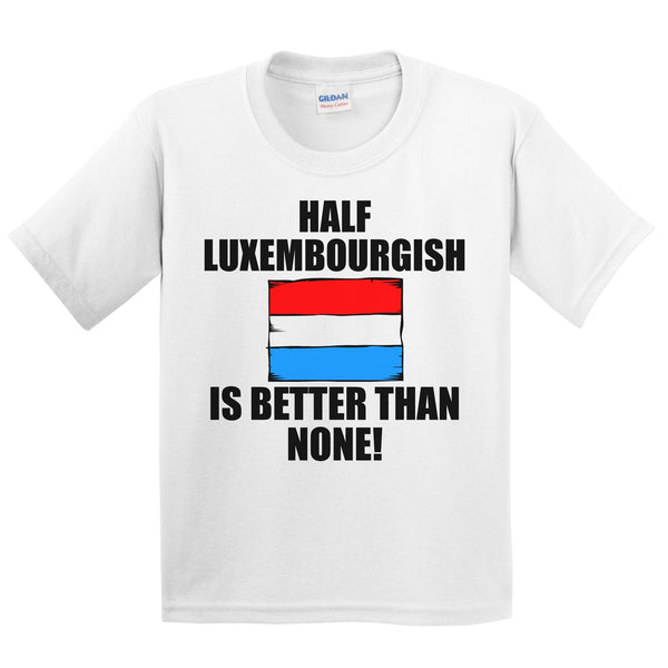 Half Luxembourgish Is Better Than None Kids Youth T-Shirt