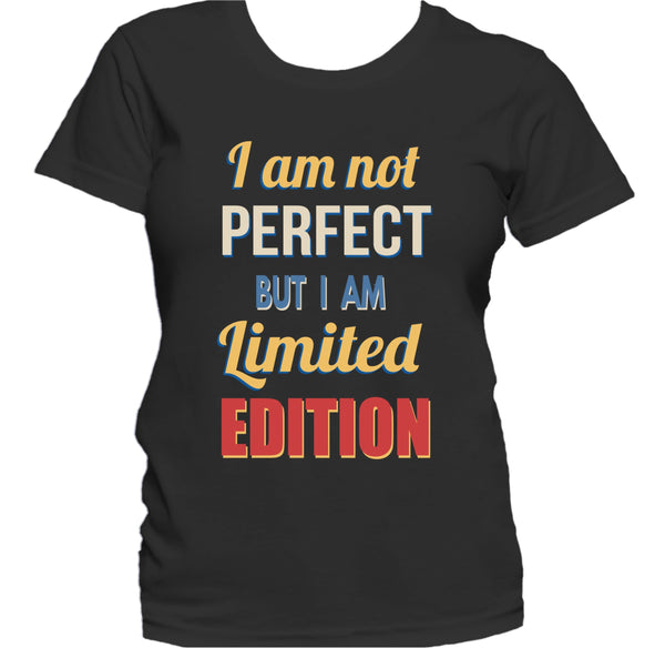 I Am Not Perfect But I Am Limited Edition Quote Women's T-Shirt