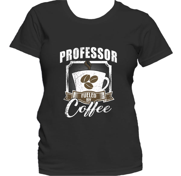Professor Fueled By Coffee Funny Women's T-Shirt