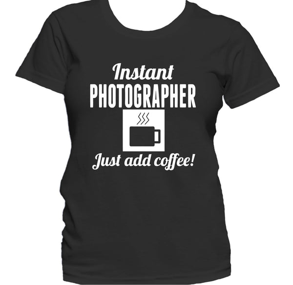 Instant Photographer Just Add Coffee Funny Shutterbug Women's T-Shirt